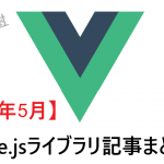 Vue.jsライブラリ記事まとめ2020年5月